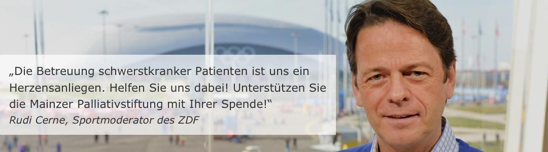 """""""Die Betreuung schwerstkranker Patienten ist uns ein Herzensanliegen. Helfen Sie uns dabei! Unterstützen Sie die Mainzer Palliativstiftung – leben bis zuletzt mit ihrer Spende!"""" Rudi Cerne, Sportmoderator des ZDF"""