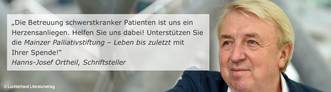 """""""Die Betreuung schwerstkranker Patienten ist uns ein Herzensanliegen. Helfen Sie uns dabei! Unterstützen Sie die Mainzer Palliativstiftung – Leben bis zuletzt mit Ihrer Spende!"""" (Hanns-Josef Ortheil, Schriftsteller)"""